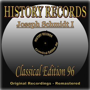 History Records - Classical Edition 96 - Joseph Schmidt I - Original Recordings - Remastered