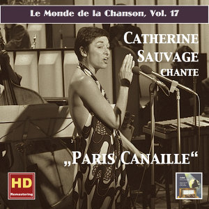 """Le monde de la chanson, Vol. 17: Catherine Sauvage """"Paris canaille"""" (Remastered 2016)"""