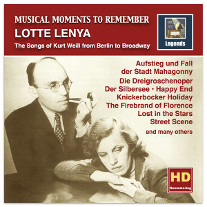 Musical Moments to Remember: Lotte Lenya – The Songs of Kurt Weill from Berlin to Broadway (Remastered 2016)
