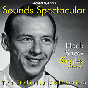 Sounds Spectacular: Hank Snow (1914-1999) - Singles, Vol. 2