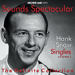 Sounds Spectacular: Hank Snow (1914-1999) - Singles, Vol.1