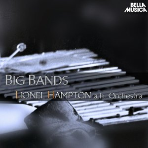 Lionel Hampton and His Orchestra - Big Bands