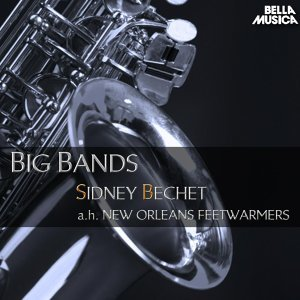 Sidney Bechet and His New Orleans Feetwarmers - Big Bands