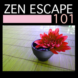 Zen Escape 101 - Best Songs for Mindfulness Meditation, Music for Spiritual Healing