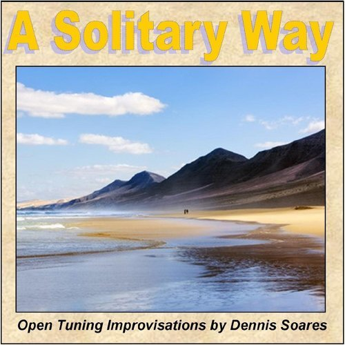 A Solitary Way (Open Tuning Improvisations By Dennis Soares)
