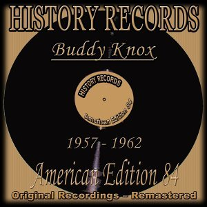 History Records - American Edition 84 - Buddy Knox - Original Recordings 1957 - 1962 Remastered