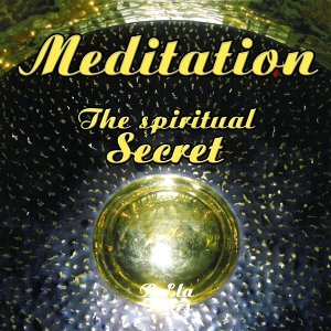 Meditation : The Spiritual Secret