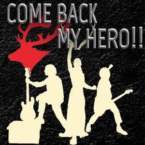 COME BACK MY HERO!! (COME BACK MY HERO!!)