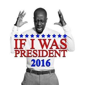 If I Was President 2016
