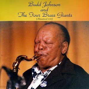 Budd Johnson and the Four Brass Giants - Remastered 2016