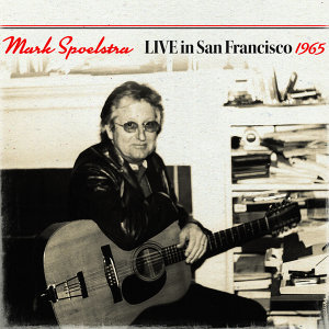 Mark Spoelstra Live In San Francisco 1965