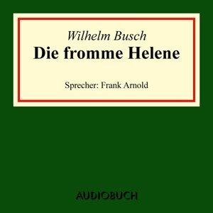 Die fromme Helene - Ungekürzte Lesung