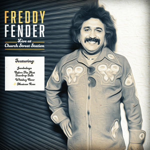 Freddy Fender Live at Church Street Station - Live