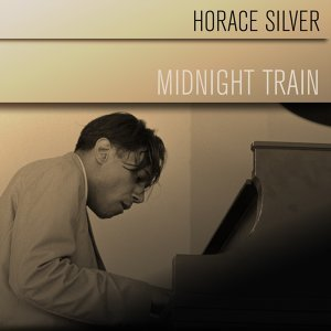 Horace Silver: Midnight Train