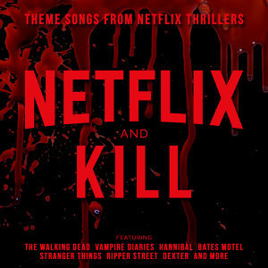 Netflix & Kill - Theme Songs from Netflix Thrillers