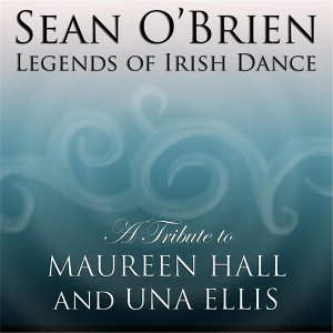 'Legends of Irish Dance: A Tribute to Maureen Hall and Una Ellis