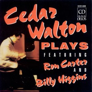Walton, Cedar: Cedar Walton Plays Featuring Ron Carter and Billy Higgins