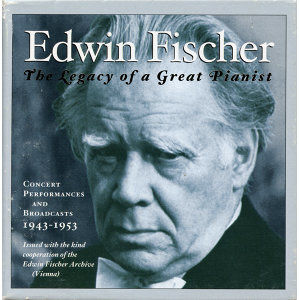 Edwin Fischer: The Legacy of a Great Pianist (1943-1953)