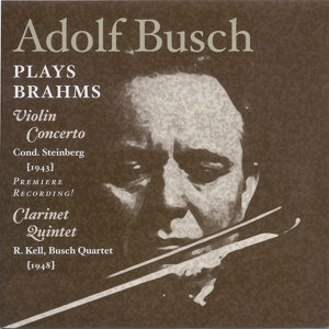 Brahms, J.: Violin Concerto (Busch, New York Philharmonic Symphony, Steinberg) (1943) / Clarinet Quintet (Kell, Busch Quartet) (1948)