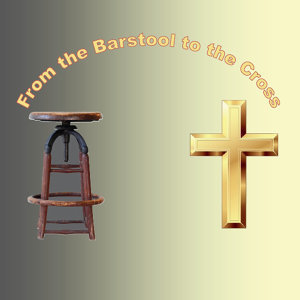 From the Barstool to the Cross