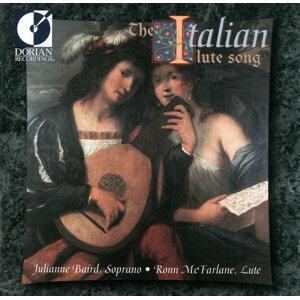 Lute and Vocal Music - Monteverdi, C. / Frescobaldi, G. / Negri, C. / Borrono, P.P. / Caccini, G. (The Italian Lute Song)