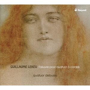 Lekeu: L'oeuvre pour quatuor à cordes