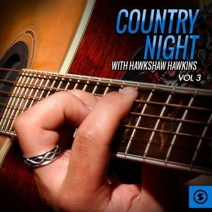 Country Night With Hawkshaw Hawkins, Vol. 3