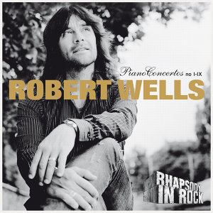 Robert Wells: Piano Concertos no I-IX: Rhapsody in Rock