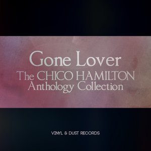 Gone Lover - The Chico Hamilton Anthology Collection