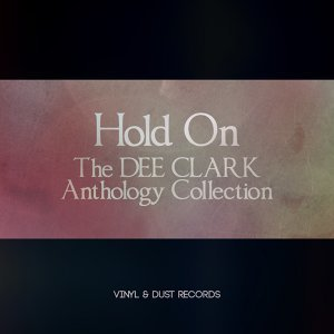 Hold On - The Dee Clark Anthology Collection