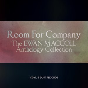 Room for Company - The Ewan MacColl Anthology Collection