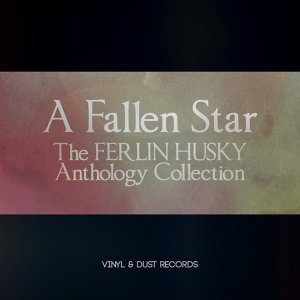 A Fallen Star - The Ferlin Husky Anthology Collection