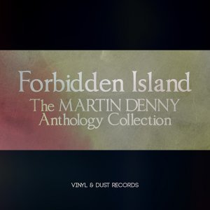 Forbidden Island - The Martin Denny Anthology Collection