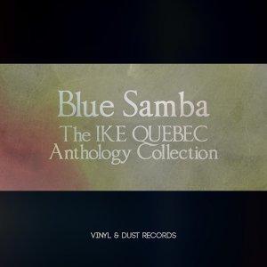 Blue Samba - The Ike Quebec Anthology Collection