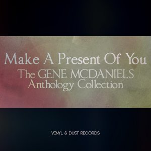 Make a Present of You - The Gene McDaniels Anthology Collection