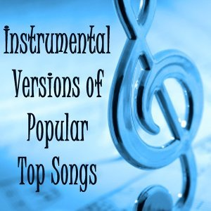 Instrumental Versions of Popular Top Songs