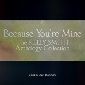 Because You're Mine - The Keely Smith Anthology Collection