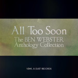 All Too Soon - The Ben Webster Anthology Collection