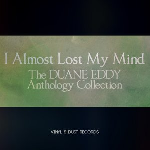 I Almost Lost My Mind - The Duane Eddy Anthology Collection