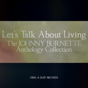 Let's Talk About Living - The Johnny Burnette Anthology Collection