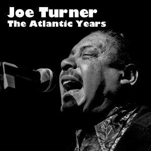 Joe Turner: The Atlantic Years
