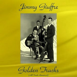 Jimmy Giuffre Golden Tracks - All Tracks Remastered