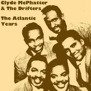 Clyde McPhatter & The Drifters: The Atlantic Years