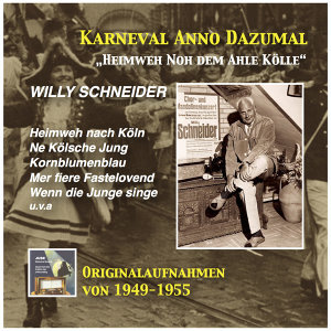 Karneval anno dazumal: Heimweh noh dem ahle Kölle – Willy Schneider (Remastered 2016)