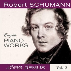 Schumann: Complete Piano Works, Vol. 12