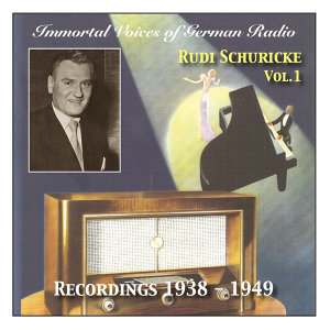 Immortal Voices of German Radio: Rudi Schuricke (Vol.1) Recordings 1938 - 1949