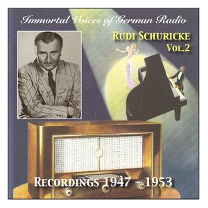 Immortal Voices of German Radio: Rudi Schuricke, Vol. 2 (Recorded 1947 - 1953)