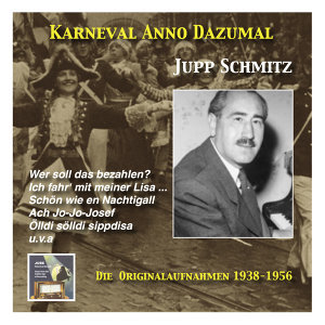 Karneval wie Anno dazumale: Jupp Schmitz (The Original Recordings 1938-1956)