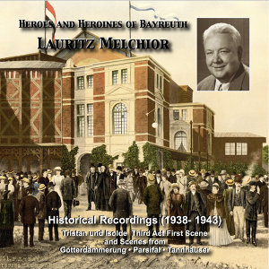 Heroes and Heroines of Bayreuth: Lauritz Melchior (Historical Recordings 1938-1943)