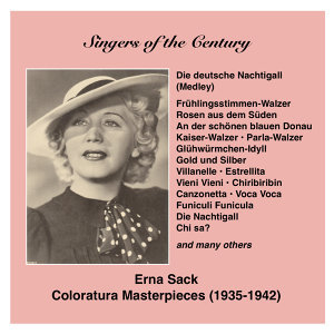 Singers of the Century: Erna Sack - The German Nightingale sings Coloratura Masterpieces (1935-1942)